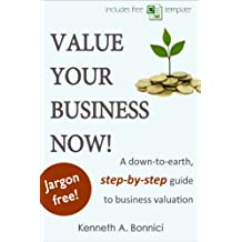 Value Your Business Now! A down-to-earth, step-by-step guide to business valuation