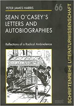 Book Sean O'casey's Letters and Autobiographies: Reflections of a Radical Ambivalence (Schriftenreihe Literaturwissenschaft)