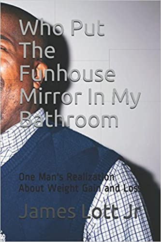 Who Put The Funhouse Mirror In My Bathroom: One Man's