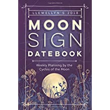 Llewellyn's 2018 Moon Sign Datebook: Weekly Planning by the Cycles of the Moon