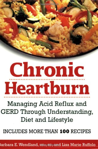 Chronic heartburn: Managing acid reflux and GERD through understanding, diet And lifestyle -- Includes More Than 100 Recipes