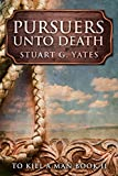 Pursuers Unto Death (To Kill A Man Book 2)