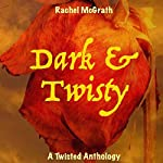 Dark & Twisty: A Twisted Anthology | Rachel McGrath
