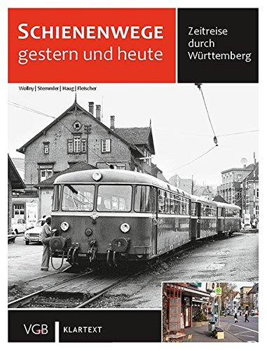 Schienenwege gestern und heute Württemberg: Zeitreise durch Württemberg