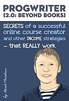 ProgWriter 2.0: Beyond Books: SECRETS of a successful online course creator and other INCOME strategies that REALLY work by [Mardan, Azat]