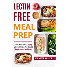 Lectin Free Meal Prep: Delicious and Easy Lectin Free Recipes (Beginners edition)