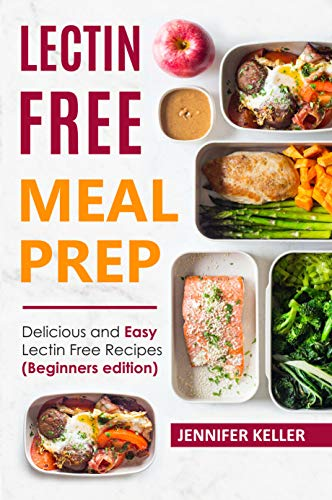 Lectin Free Meal Prep: Delicious and Easy Lectin Free Recipes (Beginners edition) by Jennifer Keller