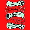 The Epiphany Machine Audiobook by David Burr Gerrard Narrated by Ari Fliakos