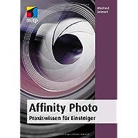 Affinity Photo: Praxiswissen für Einsteiger. Von der Installation bis zum Einsatz von Ebenen, Filtern, Stapelverarbeitung und Makros. (mitp Anwendungen)
