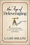 img - for The Age of Deleveraging : Investment Strategies for a Decade of Slow Growth and Deflation(Hardback) - 2010 Edition book / textbook / text book