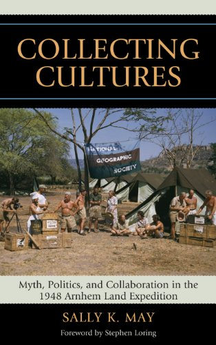 Download Collecting Cultures: Myth, Politics, and Collaboration in the 1948 Arnhem Land Expedition (Indigenous Archaeologies Series) Pdf