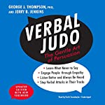Verbal Judo, Updated Edition: The Gentle Art of Persuasion Audiobook by Pam Thompson - foreword, Lee Fjelstad - foreword, George J. Thompson PhD, Jerry B. Jenkins Narrated by Keith Szarabajka