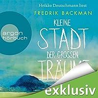 Kleine Stadt der großen Träume Hörbuch von Fredrik Backman Gesprochen von: Heikko Deutschmann