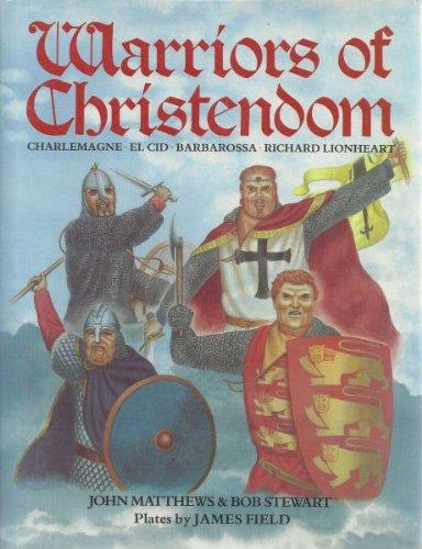 Warriors of Christendom: Charlemagne, El Cid, Barbarossa, Richard Lionheart (Heroes and Warriors)