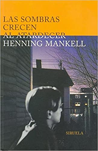 Las sombras crecen al atardecer / The shadows grow in the late afternoon (Spanish Edition): Henning Mankell: 9788478445967: Amazon.com: Books