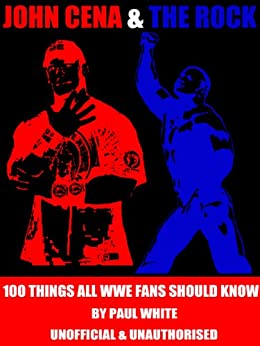 John Cena & The Rock - 100 Things all WWE fans should know (WWE Series Book 3) by [White, Paul ]