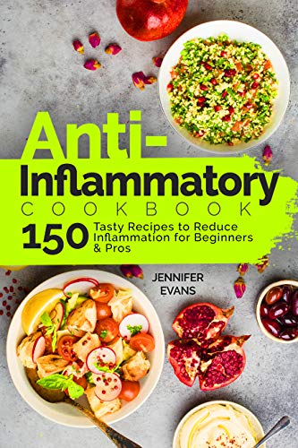 Anti-Inflammatory Cookbook: 150 Tasty Recipes to Reduce Inflammation for Beginners and Pros