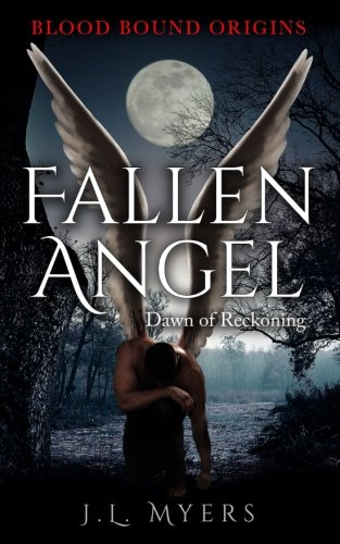 Fallen Angel: Dawn of Reckoning (Blood Bound Origins) (Volume 1)