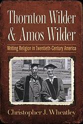 Thornton Wilder and Amos Wilder: Writing Religion in Twentieth-Century America