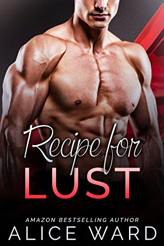 Recipe for Lust: An Alpha Billionaire Romance Novel