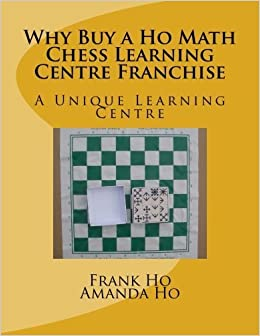 Book Why Buy a Ho Math Chess Learning Centre Franchise: A Unique Learning Centre by Ho, Amanda, Ho, Frank (2014)