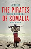 The Pirates of Somalia: Inside Their Hidden World, Jay Bahadur, 0307476561