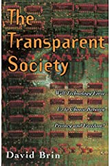 The Transparent Society: Will Technology Force Us To Choose Between Privacy And Freedom? Paperback