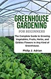 Greenhouse Gardening for Beginners: The Complete