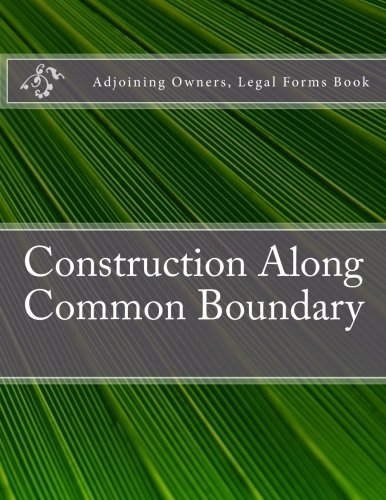 Construction Along Common Boundary: Adjoining Owners, Legal Forms Book