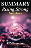 Summary - Rising Strong: By Brene Brown - The Reckoning. The Rumble. The Revolution. (Rising Strong: A Complete Summary - Book, Paperback, Hardcover, Audio Book, Audible Book 1)