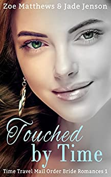 Touched By Time (Time Travel/Mail-Order Brides Romance, Book 1)