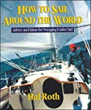 : How to Sail Around the World : Advice and Ideas for Voyaging Under Sail