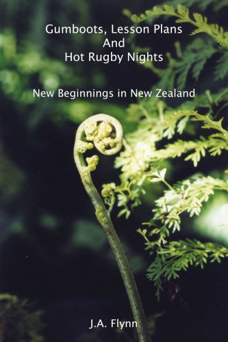 Gumboots, Lesson Plans And Hot Rugby Nights: New Beginnings in New Zealand PDF