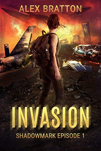 Invasion: An apocalyptic thriller (Shadowmark Book 1) by [Bratton, Alex]