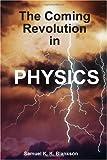 The coming revolution in Physics, Samuel K. K. Blankson, 1445228092