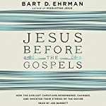 Jesus Before the Gospels: How the Earliest Christians Remembered, Changed, and Invented Their Stories of the Savior | Bart D. Ehrman