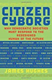 Citizen Cyborg: Why Democratic Societies Must Respond To The Redesigned Human Of The Future by James Hughes Picture