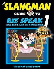 The Slangman Guide to BIZ SPEAK 1: Slang, Idioms & Jargon Used in Business English