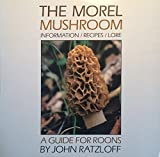 The Morel Mushroom: Information, Recipes, Lore
