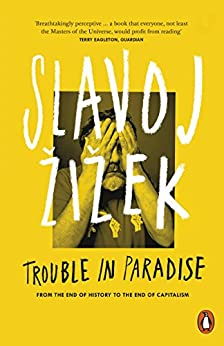 Trouble in Paradise: From the End of History to the End of Capitalism by [Žižek, Slavoj]