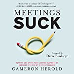 Meetings Suck: Turning One of the Most Loathed Elements of Business into One of the Most Valuable | Cameron Herold