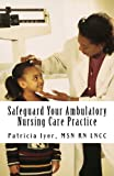 Safeguard Your Ambulatory Nursing Care Practice, Patricia Iyer, 1475175663