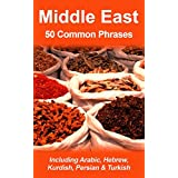 Middle East: 50 Common Phrases: Including Arabic, Hebrew, Kurdish, Persian & Turkish