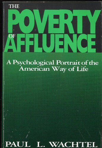 The Poverty of Affluence: A Psychological Portrait of the American Way of Life