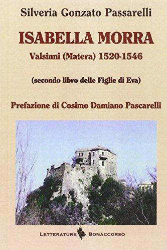 Isabella Morra. Valsini (Matera) 1520-1546 (Secondo Libro delle Figlie di Eva) Silveria Gonzato Passerelli