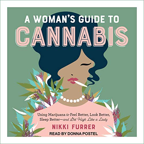 A Woman's Guide to Cannabis: Using Marijuana to Feel Better, Look Better, Sleep Better - and Get High Like a Lady by Nikki Furrer