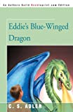 Eddie's Blue-Winged Dragon, C. Adler, 0595329470