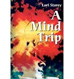 img - for [(A Mind Trip)] [Author: Lori L Storey] published on (April, 2002) book / textbook / text book