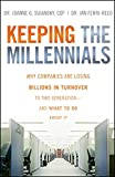 Keeping The Millennials: Why Companies Are Losing Billions in Turnover to This Generation- and What to Do About It