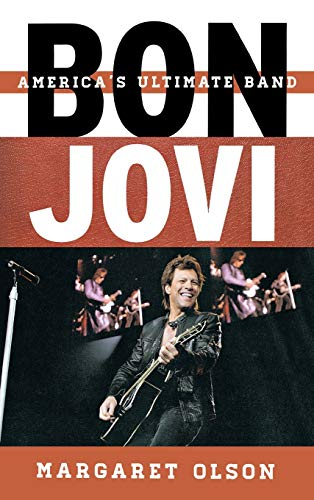 Bon Jovi: America's Ultimate Band (Tempo: A Rowman & Littlefield Music Series on Rock, Pop, and Culture)